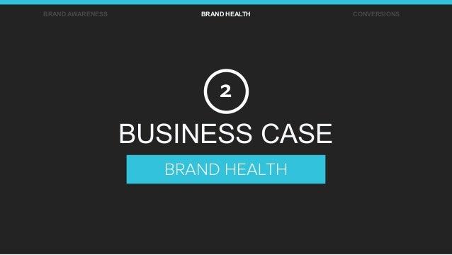 BRAND AWARENESS BRAND HEALTH CONVERSIONS BRAND HEALTH BUSINESS CASE 2