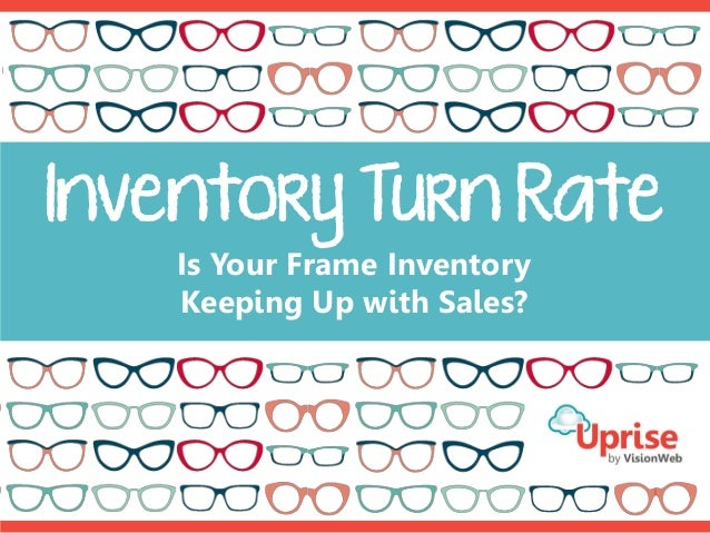 Inventory Turn Rate Is Your Frame Inventory Keeping Up with Sales?
