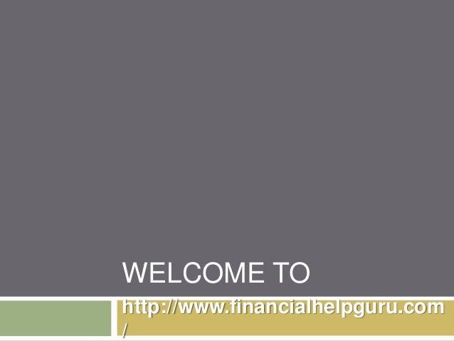 WELCOME TO http://www.financialhelpguru.com /