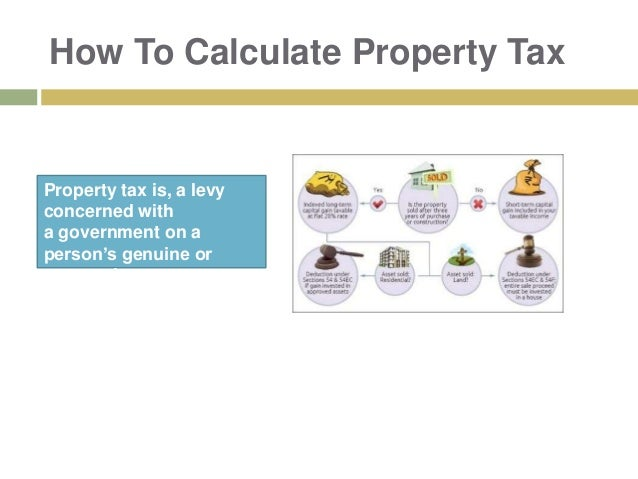 How To Calculate Property Tax Property tax is, a levy concerned with a government on a person's genuine or personal assets.