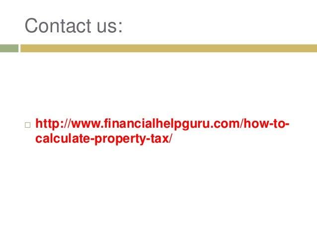 Contact us:  http://www.financialhelpguru.com/how-to- calculate-property-tax/