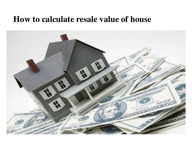 How to calculate resale value of house