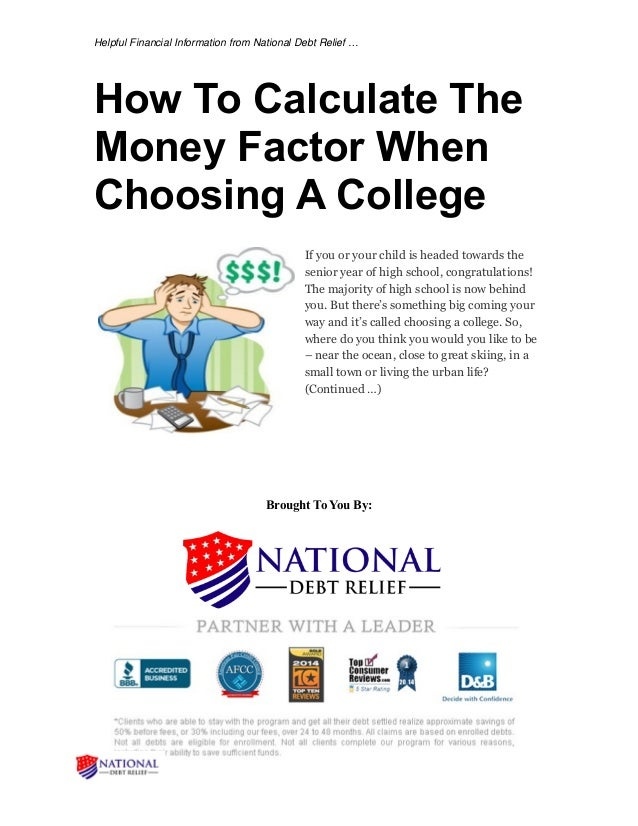 Helpful Financial Information from National Debt Relief … How To Calculate The Money Factor When Choosing A College If you...