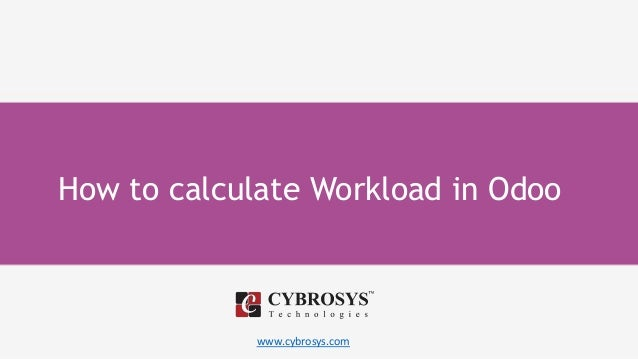 www.cybrosys.com How to calculate Workload in Odoo