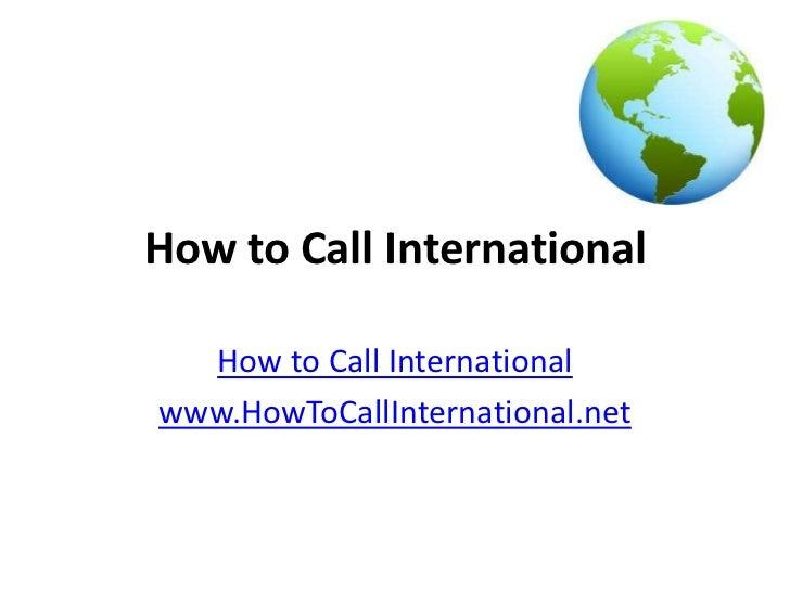 How to Call International  How to Call Internationalwww.HowToCallInternational.net