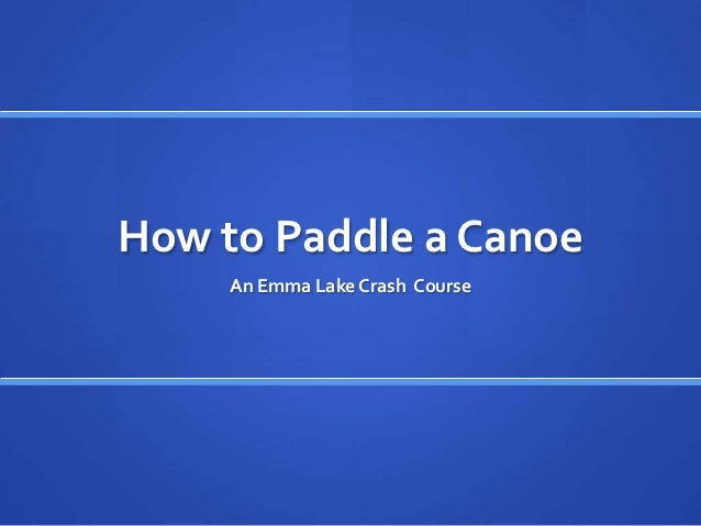 How to Paddle a Canoe     An Emma Lake Crash Course
