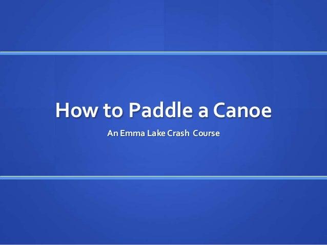 How to Paddle a Canoe     An Emma Lake Crash Course
