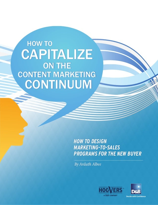 CAPITALIZE ON THE CONTENT MARKETING CONTINUUM HOW TO HOW TO DESIGN MARKETING-TO-SALES PROGRAMS FOR THE NEW BUYER By Ardath...