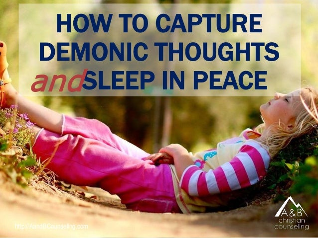 http://AandBCounseling.com HOW TO CAPTURE DEMONIC THOUGHTS SLEEP IN PEACEand