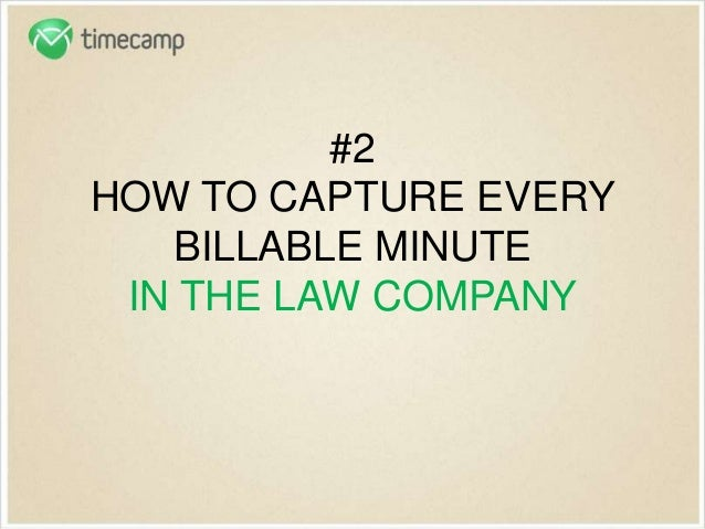 #2 HOW TO CAPTURE EVERY BILLABLE MINUTE IN THE LAW COMPANY