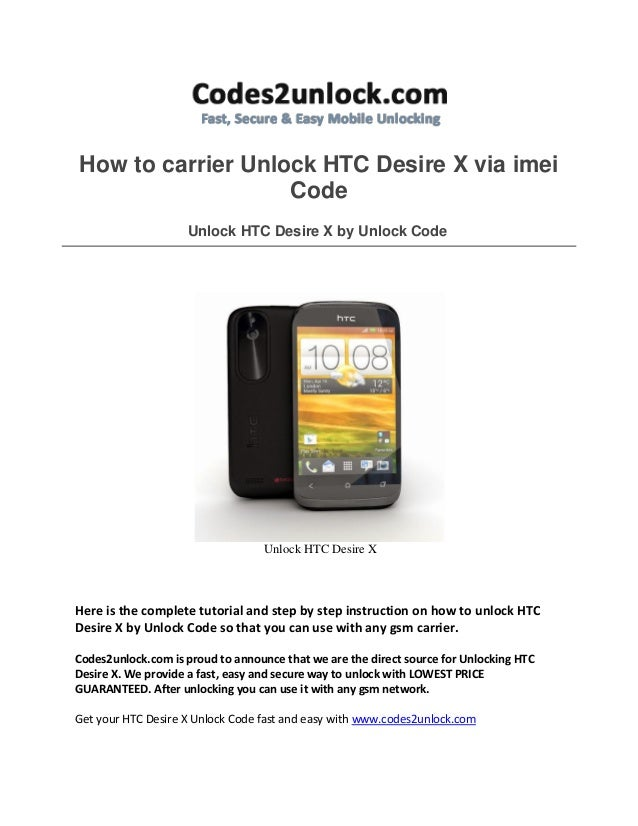 How to carrier Unlock HTC Desire X via imei Code Unlock HTC Desire X by Unlock Code Unlock HTC Desire X Here is the comple...