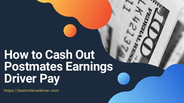 How to Cash Out Postmates Earnings Driver Pay https://bestreferraldriver.com