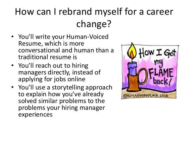 How can I rebrand myself for a career change? • You'll write your Human-Voiced Resume, which is more conversational and hu...