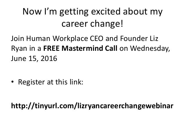 Now I'm getting excited about my career change! Join Human Workplace CEO and Founder Liz Ryan in a FREE Mastermind Call on...
