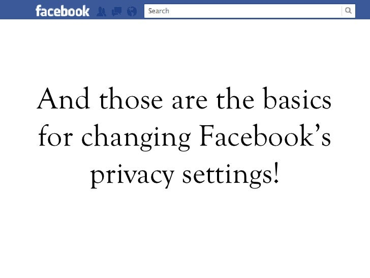 And those are the basicsfor changing Facebook's     privacy settings!