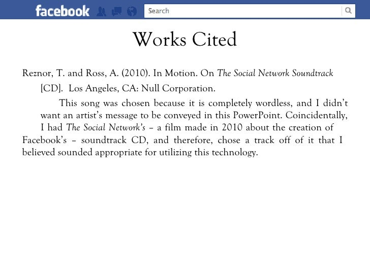 Works CitedReznor, T. and Ross, A. (2010). In Motion. On The Social Network Soundtrack     [CD]. Los Angeles, CA: Null Cor...