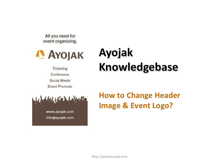 How to Change Header Image & Event Logo? http://www.ayojak.com