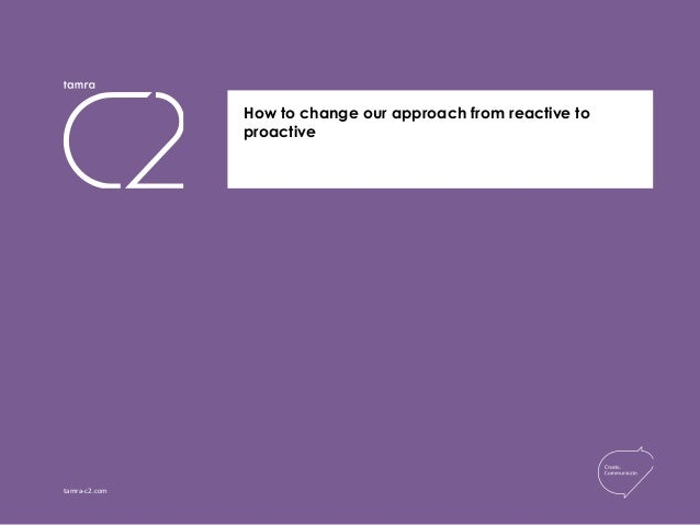 tamra-c2.com How to change our approach from reactive to proactive Client Logo If needed