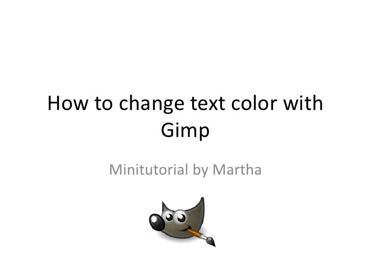 How to changetextcolorwithGimp<br />MinitutorialbyMartha<br />LearningGimp for Beginners<br />