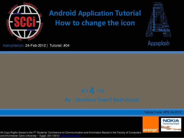  4  Android Application Tutorial How to change the icon All Copy Rights Saved to the 7th Students' Conference on Communi...
