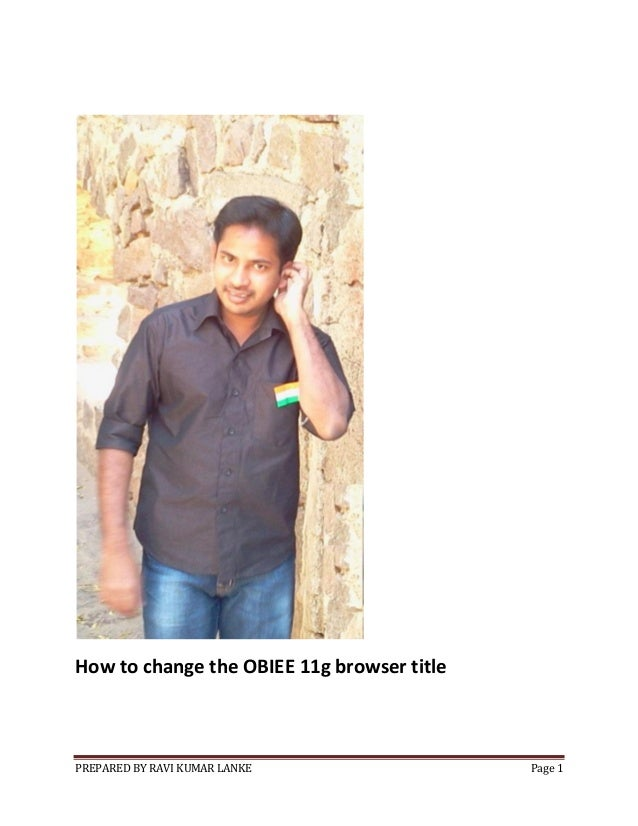 How to change the OBIEE 11g browser title  PREPARED BY RAVI KUMAR LANKE  Page 1
