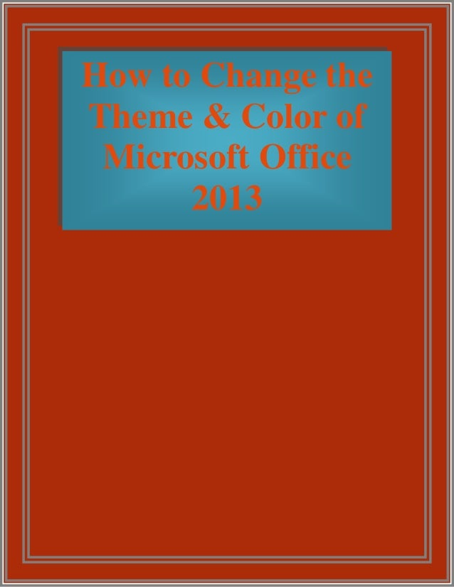 How to Change the Theme & Color of Microsoft Office 2013