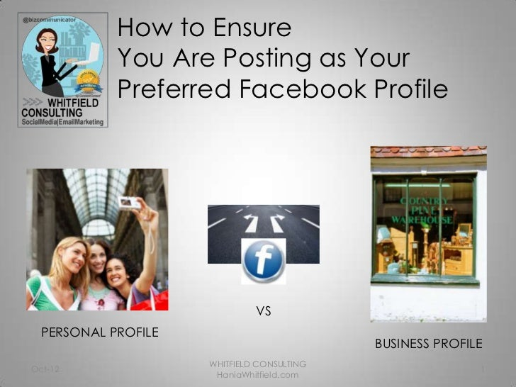 How to Ensure            You Are Posting as Your            Preferred Facebook Profile                              VS  PE...