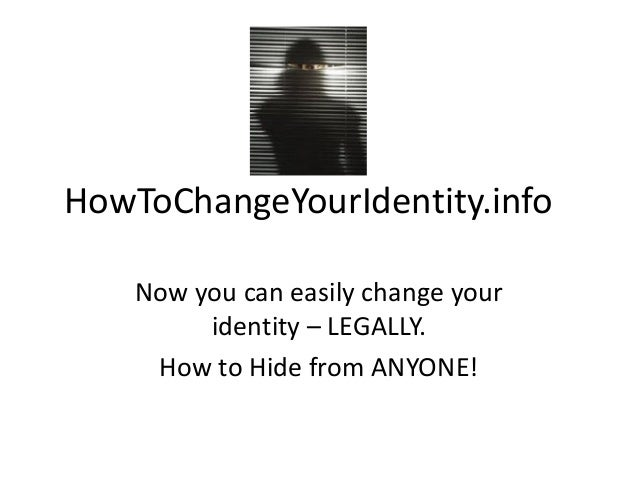 HowToChangeYourIdentity.info Now you can easily change your identity – LEGALLY. How to Hide from ANYONE!