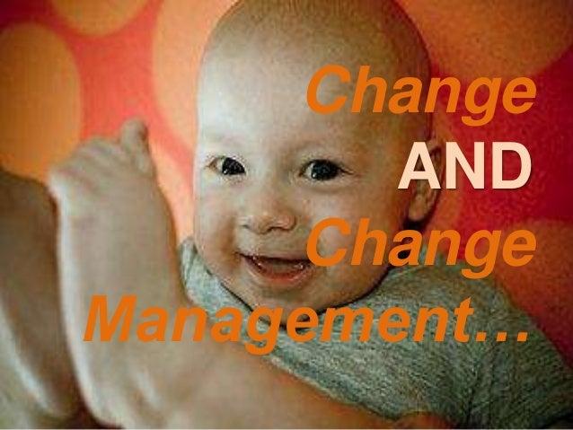 Change  AND  Change  Management…
