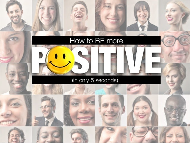 POSITIVE How to BE more  (in only 5 seconds)