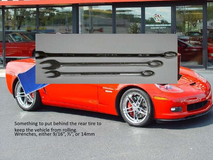 """Something to put behind the rear tire to keep the vehicle from rolling.<br />Wrenches, either 9/16"""", ½"""", or 14mm<br />"""