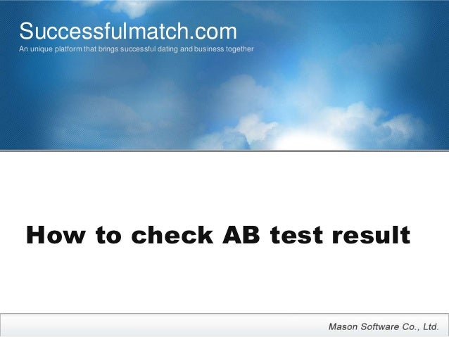 Successfulmatch.comAn unique platform that brings successful dating and business together How to check AB test result