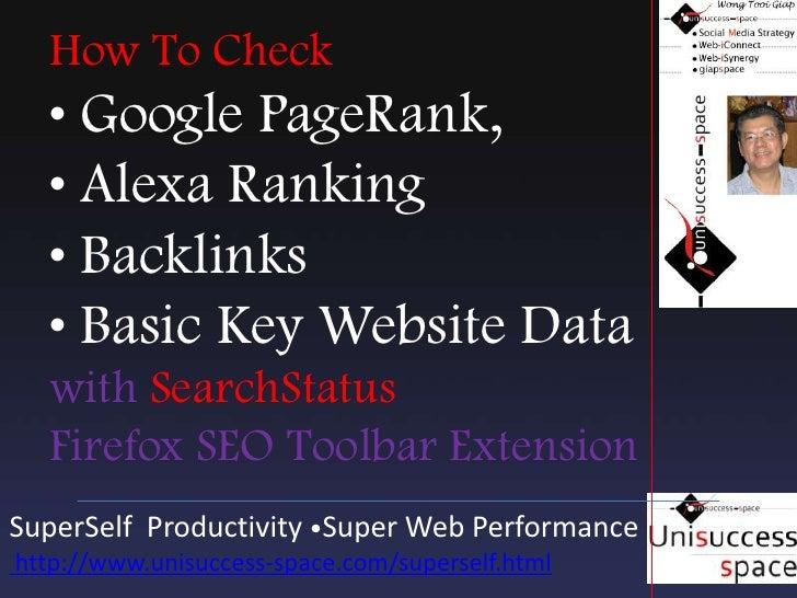 How To Check • Google PageRank, • Alexa Ranking • Backlinks • Basic Key Website Data withSearchStatusFirefox SEO Toolbar E...