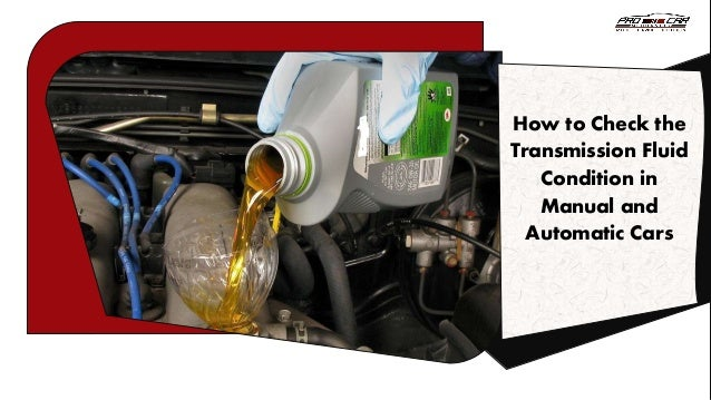 How To Check Automatic Transmission Fluid >> How To Check The Transmission Fluid Condition In Manual And