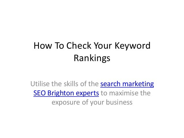 How To Check Your Keyword Rankings Utilise the skills of the search marketing SEO Brighton experts to maximise the exposur...