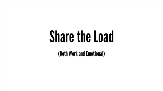 Share the Load (Both Work and Emotional)