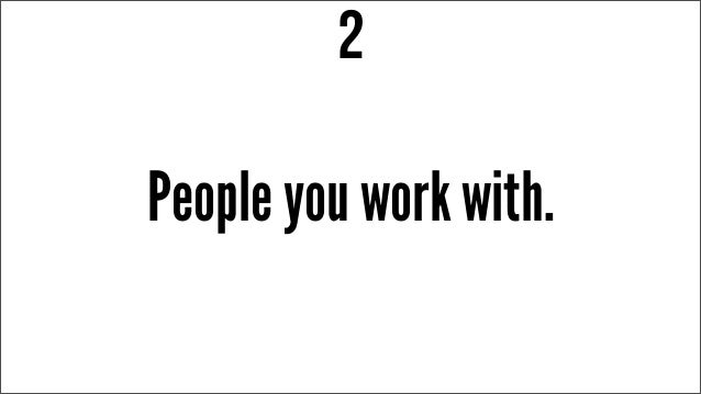 People you work with. 2