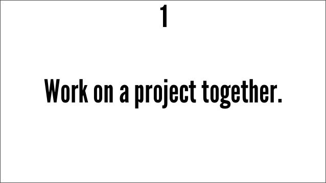 Work on a project together. 1