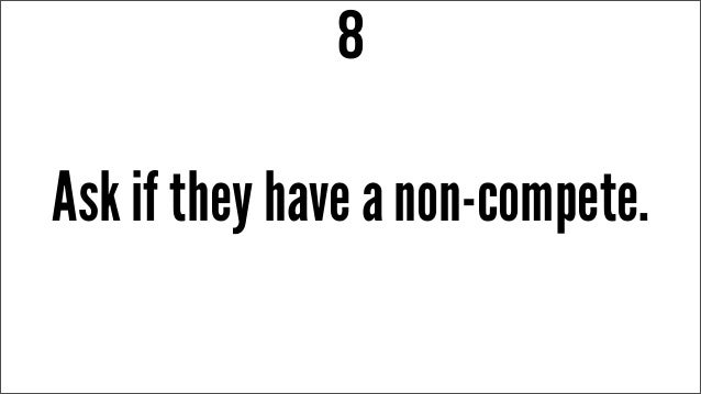 Ask if they have a non-compete. 8
