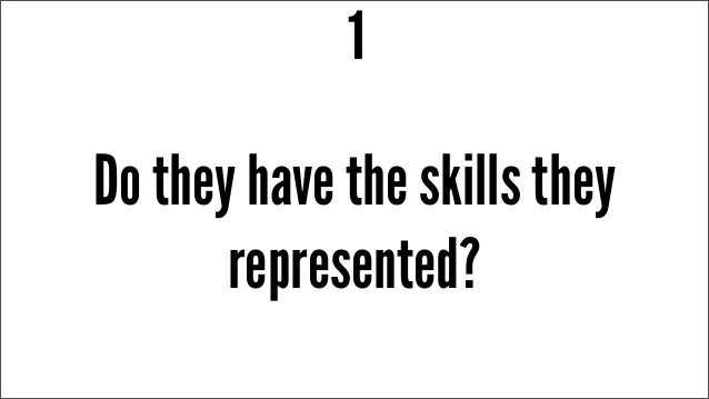 Do they have the skills they represented? 1