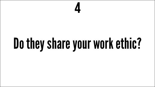 Do they share your work ethic? 4