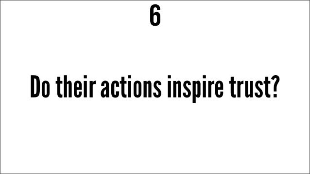 Do their actions inspire trust? 6