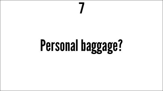 Personal baggage? 7