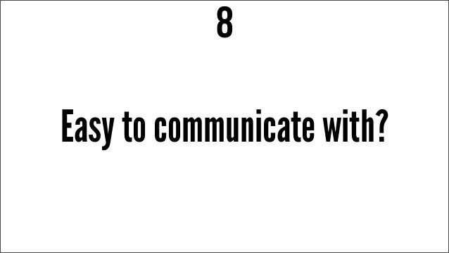Easy to communicate with? 8
