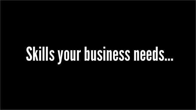 Skills your business needs...