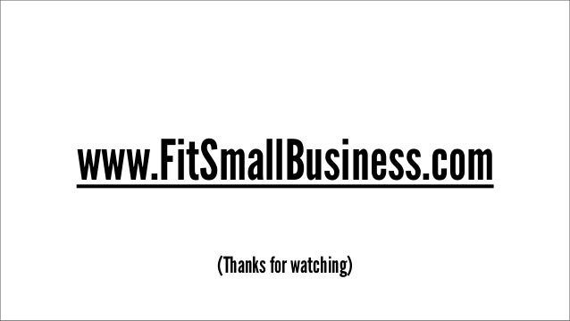 www.FitSmallBusiness.com (Thanks for watching)