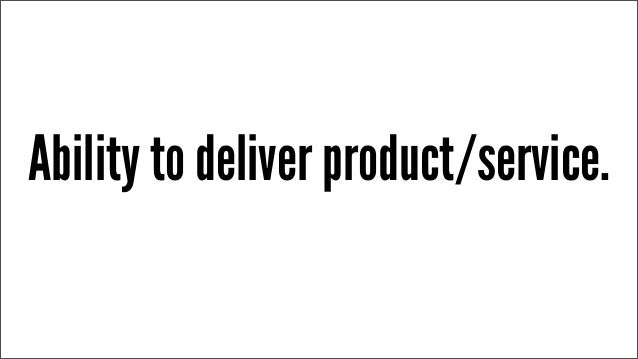 Ability to deliver product/service.