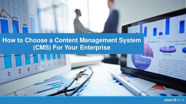 How to Choose a Content Management System (CMS) For Your Enterprise