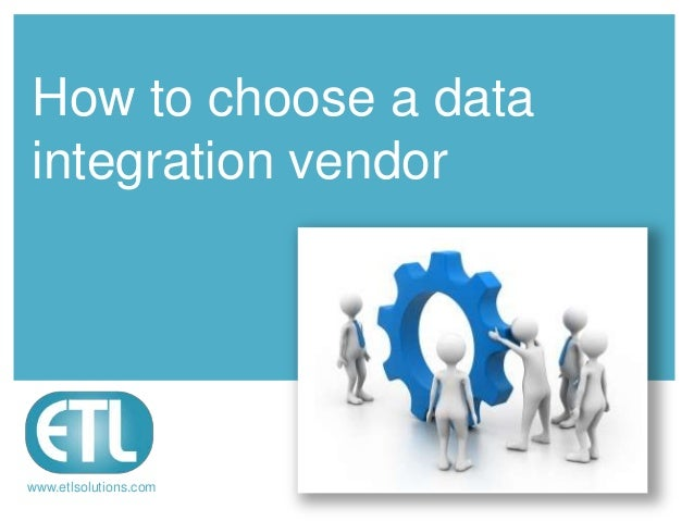 www.etlsolutions.com How to choose a data integration vendor