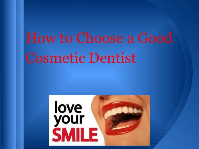 How to Choose a GoodCosmetic Dentist